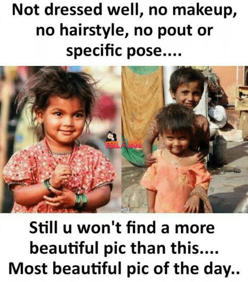 Beautiful, Makeup, and Memes: Not dressed well, no makeup,  no hairstyle, no pout or  specific pose....  Still u won't find a more  beautiful pic than this....  Most beautiful pic of the day..