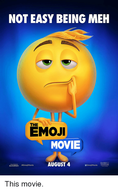 Emoji, Meh, and Movie: NOT EASY BEING MEH  THE  EMOJI  MOVIE  COLUMB1A  PICTURES  song Piktvres  ANI, ation  AUGUST 4  #EmojiMovie  fEmojiMovie