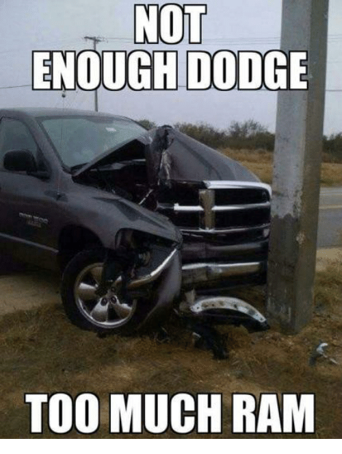 Not Enough Dodge Too Much Ram Meme On Meme