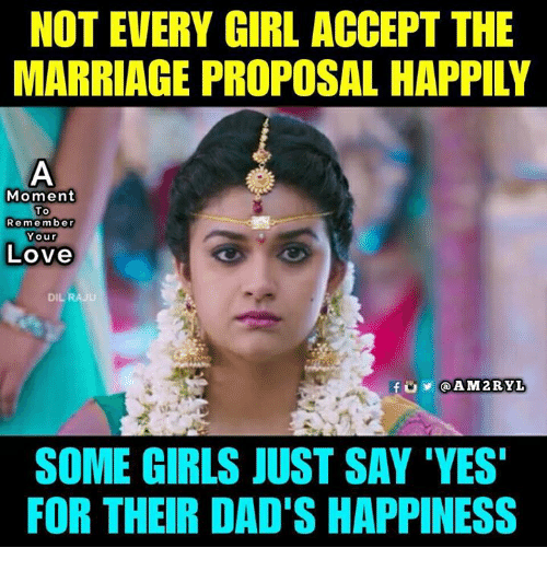 Girls, Love, and Marriage: NOT EVERY GIRL ACCEPT THE  MARRIAGE PROPOSAL HAPPILY  Moment  Remember  Your  Love  DIL  AM2RYL  SOME GIRLS JUST SAY 'YES  FOR THEIR DAD'S HAPPINESS
