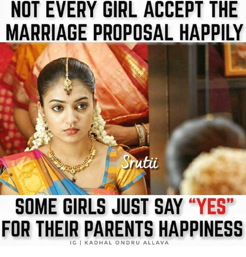 "Girls, Marriage, and Memes: NOT EVERY GIRL ACCEPT THE  MARRIAGE PROPOSAL HAPPILY  SOME GIRLS JUST SAY ""YES""  FOR THEIR PARENTS HAPPINESS  IG I KADHAL ONDRU ALLAVA"