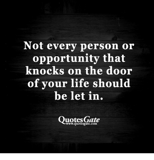 Not Every Person Or Opportunity That Knocks On The Door Of Your Life