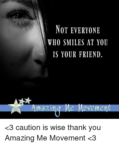 Not Everyone Who Smiles At You Is Your Friend Azing Me Movemen 3