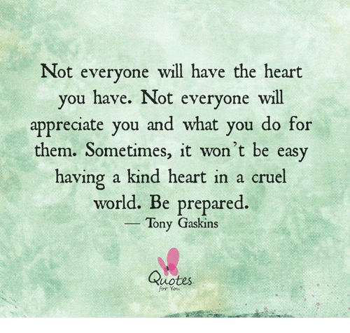 Not Everyone Will Have The Heart You Have Not Everyone Will