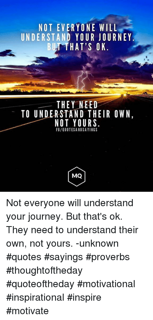 Not Everyone Will Understand Your Journey Btthats Ok They Need To