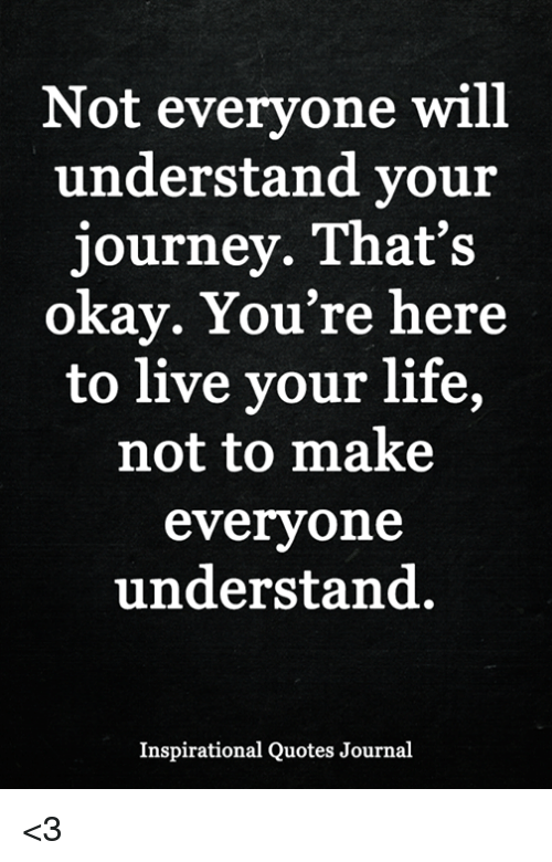 Not Everyone Will Understand Your Journey Thats Okav Youre Here To