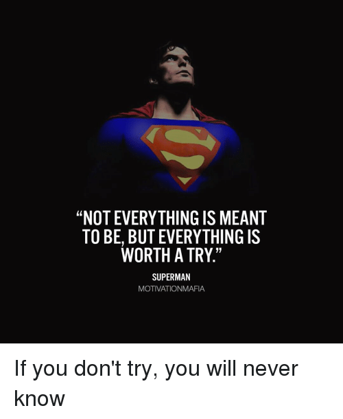 """Memes, 🤖, and Mafia: """"NOT EVERYTHINGIS MEANT  TO BE, BUTEVERYTHING IS  WORTH A TRY""""  SUPERMAN  MOTIVATION MAFIA If you don't try, you will never know"""