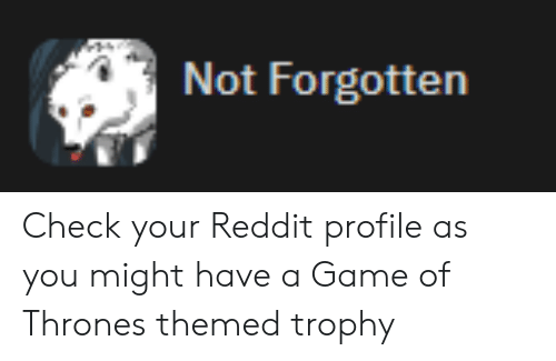 Not Forgotten Check Your Reddit Profile as You Might Have a Game of