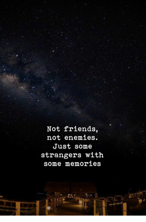 Friends, Enemies, and Memories: Not friends,  not enemies.  Just some  strangers with  some memories
