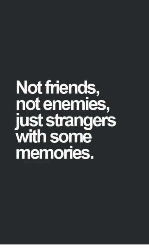 Friends, Enemies, and Strangers: Not friends,  not enemies,  just strangers  with some  memones