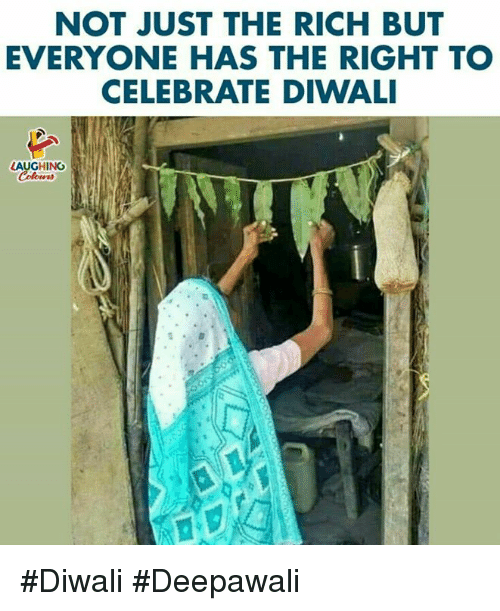 Indianpeoplefacebook, Diwali, and Rich: NOT JUST THE RICH BUT  EVERYONE HAS THE RIGHT TO  CELEBRATE DIWALI  LAUGHING #Diwali #Deepawali
