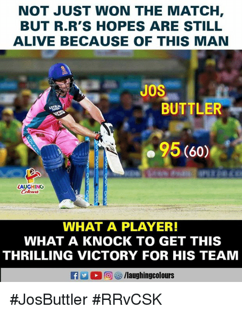 Alive, Match, and Indianpeoplefacebook: NOT JUST WON THE MATCH,  BUT R.R'S HOPES ARE STILL  ALIVE BECAUSE OF THIS MAN  JOS  BUTTLER  95 (60)  LAUGHING  WHAT A PLAYER!  WHAT A KNOCK TO GET THIS  THRILLING VICTORY FOR HIS TEAM  R 2 O向妙/laughingcolours #JosButtler #RRvCSK