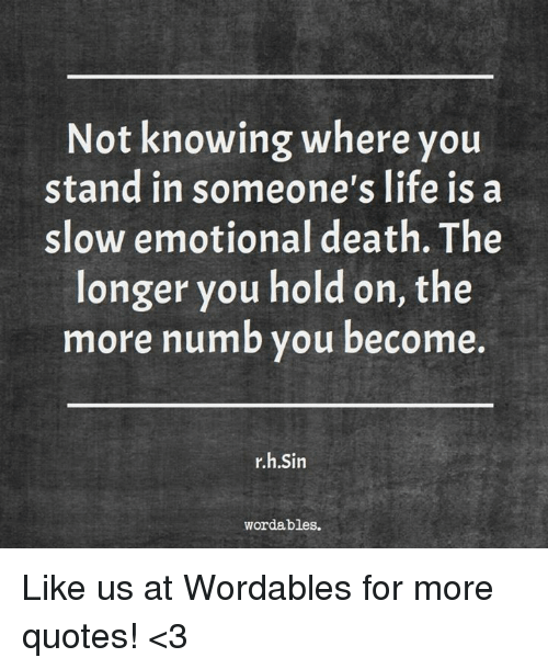 Not Knowing Where You Stand In Someones Life Is A Slow Emotional