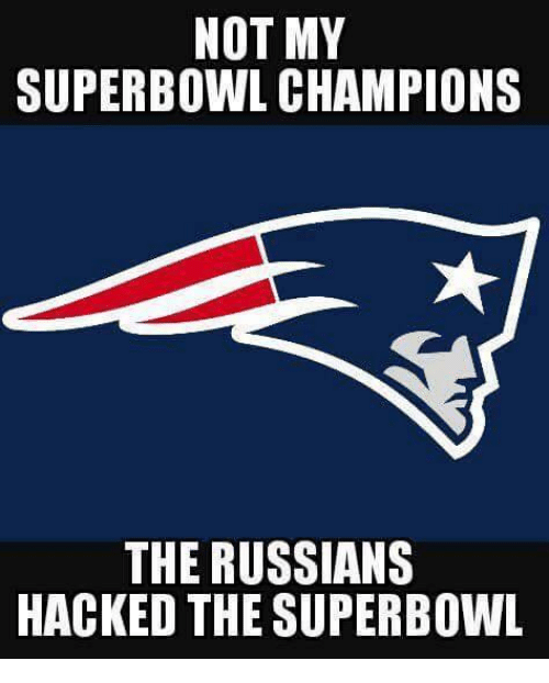 Memes, 🤖, and Superbowls: NOT MY  SUPERBOWL CHAMPIONS  THE RUSSIANS  HACKED THE SUPERBOWL