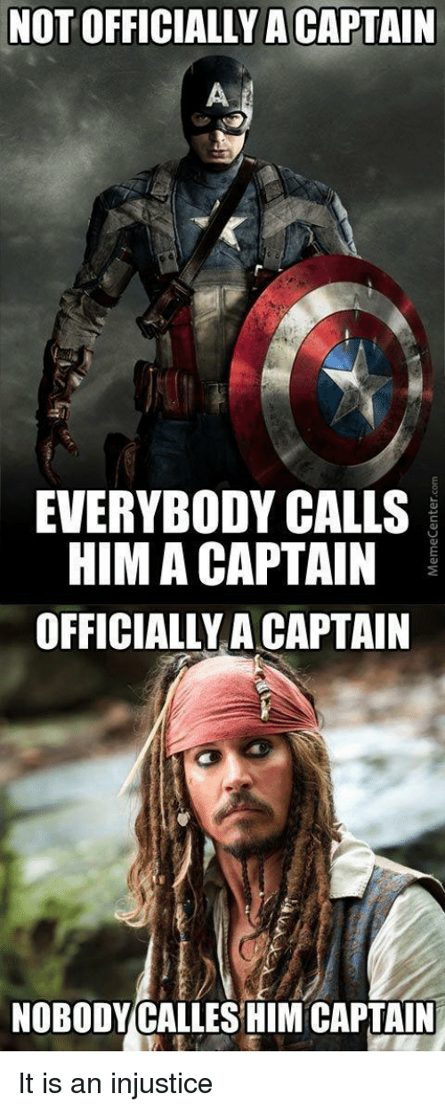 Him, Injustice, and  Captain: NOT OFFICIALLY A CAPTAIN  EVERYBODY CALLS  HIM A CAPTAIN  OFFICIALLY A CAPTAIN  NOBODYCALLES HIM CAPTAIN
