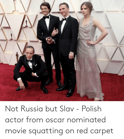 Movie, Russia, and Slav: Not Russia but Slav - Polish actor from oscar nominated movie squatting on red carpet