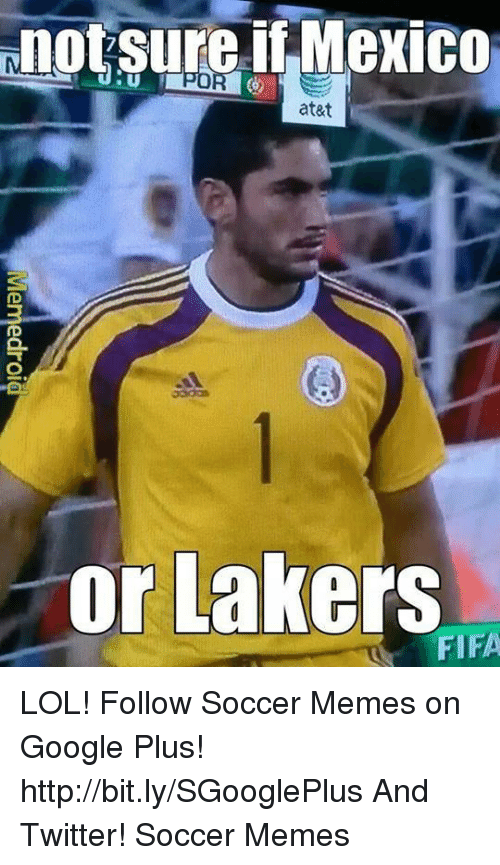 not sure i mexico at t or lakers fifa lol follow soccer memes on