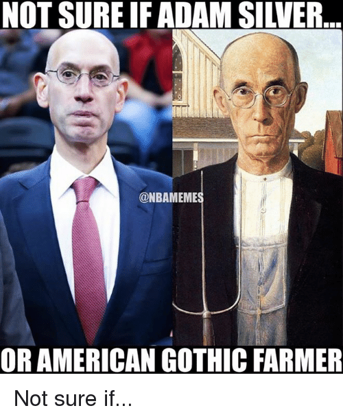 Nba Gothic And Adam NOT SURE IF ADAM SILVER NBAMEMES OR AMERICAN