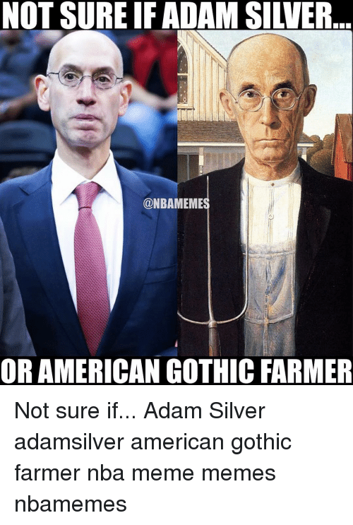 Memes Silver And NOT SURE IF ADAM SILVER NBAMEMES OR AMERICAN