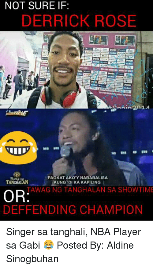 Derrick Rose, Nba, and Rose: NOT SURE IF:  DERRICK ROSE  PAGKATAKOY NABABALISA  TANG  KUNG DI KA KAPILING  TAWAG NG TANGHALAN SA SHOWTIME  OR  DEFFENDING CHAMPION Singer sa tanghali, NBA Player sa Gabi 😂  Posted By: ‎Aldine Sinogbuhan