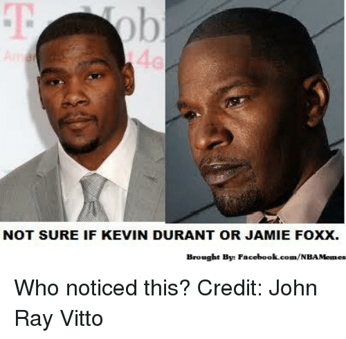 Facebook, Jamie Foxx, and Kevin Durant: NOT SURE IF KEVIN DURANT OR JAMIE FOXX.  Brought By: Facebook.com/NBAMemes Who noticed this?