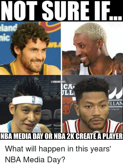 Nba, Media, and Player: NOT SURE IF  land  MIC  @NBAMEMES  CA  LL  LLAN  NBA MEDIA DAY OR NBA 2K CREATE A PLAYER What will happen in this years' NBA Media Day?