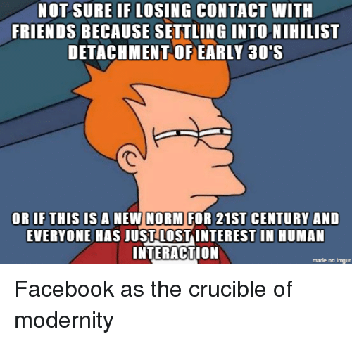 not sure if losing contact with friends because settling intonihilist 2718041 not sure if losing contact with friends because settling