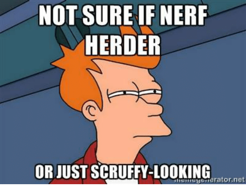 Memes, 🤖, and Nerf: NOT SURE IF NERF  HERDER  OR JUST SCRUFFY-LOOKING  emerator.net