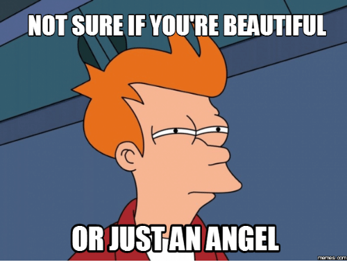 not sure if youtre beautiful orjustan angel 14000750 ✅ 25 best memes about that was beautiful meme that was