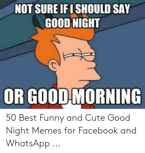 NOT SURE IFISHOULD SAY GOOD NIGHT OR GOOD MORNING 50 Best