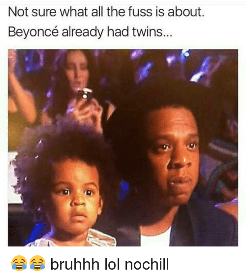 Memes, 🤖, and Not Sure: Not sure what all the fuss is about.  Beyoncé already had twins. 😂😂 bruhhh lol nochill
