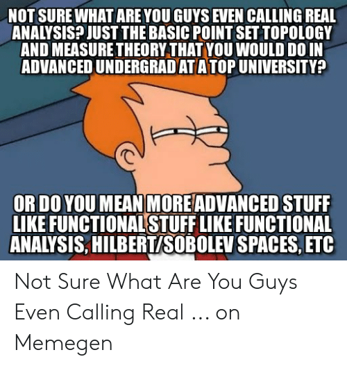 NOT SURE WHAT ARE YOU GUYS EVEN CALLING REAL ANALYSIS? JUST