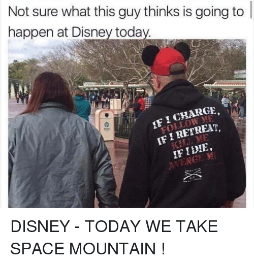 Disney, Space, and Today: Not sure what this guy thinks is going to  happen at Disney toda  IF I RETREAT, DISNEY - TODAY WE TAKE SPACE MOUNTAIN !