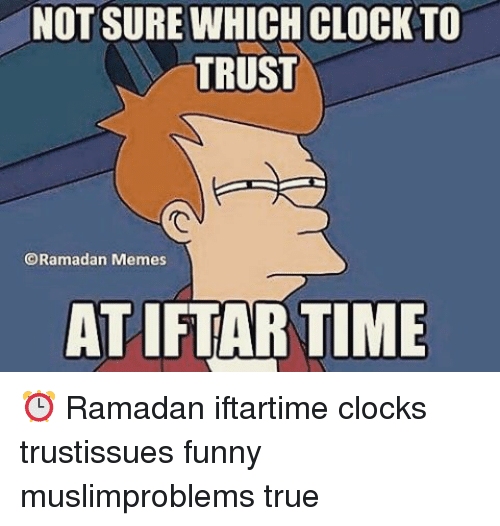 not sure which clock to trust ramadan memes atiftar time 20121638 not sure which clock to trust ramadan memes atiftar time ⏰ ramadan