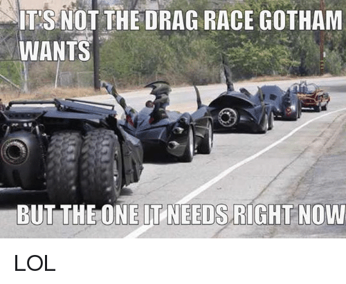 Memes, Gotham, and Race: NOT THE DRAG RACE GOTHAM  WANTS  BUT THE ONE IT NEEDS RIGHT NOW LOL
