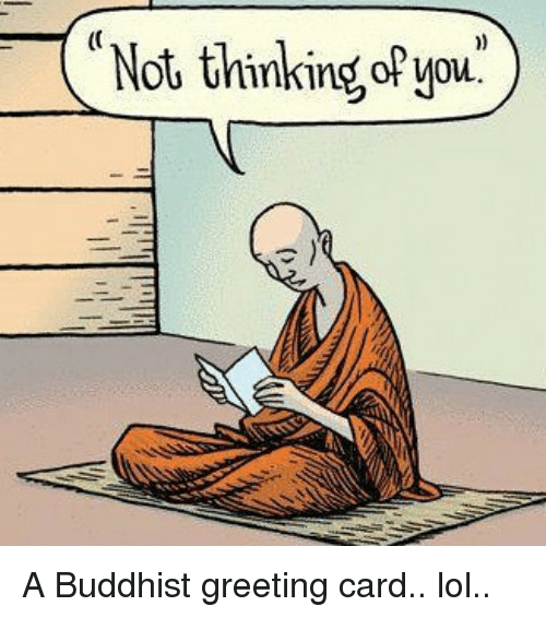 Not thinking a buddhist greeting card lol meme on me memes and buddhist not thinking a buddhist greeting card lol publicscrutiny Image collections