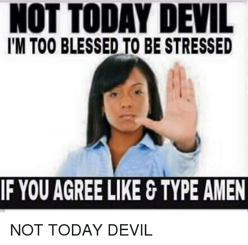 not today devil lm too blessed to be stressed if 10449975 not today devil l'm too blessed to be stressed if you agree like