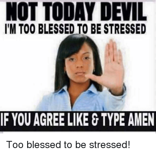 not today devil lm too blessed to be stressed if 2726806 ✅ 25 best memes about spoken word spoken word memes,Blessed Meme