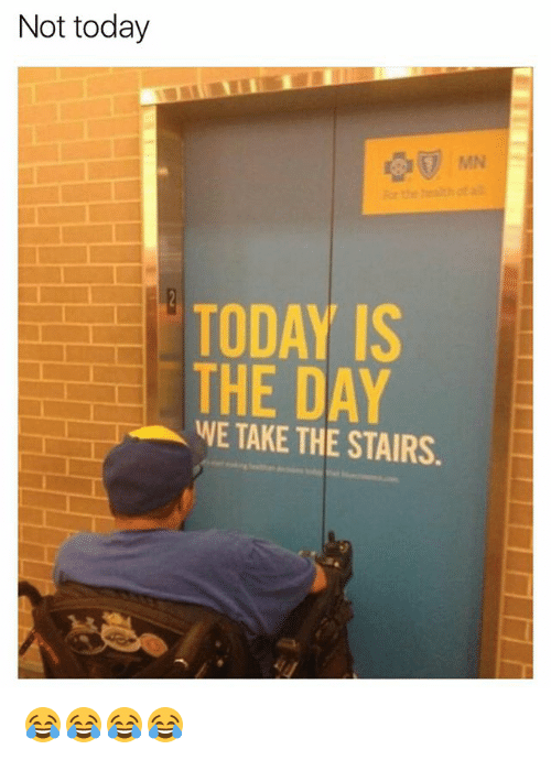 Today, Girl Memes, and Day: Not today  TODAY IS  THE DAY  WE TAKE THE STAIRS 😂😂😂😂