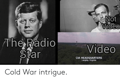 Not Video the Radio Star Video CIA HEADQUARTERS Langley