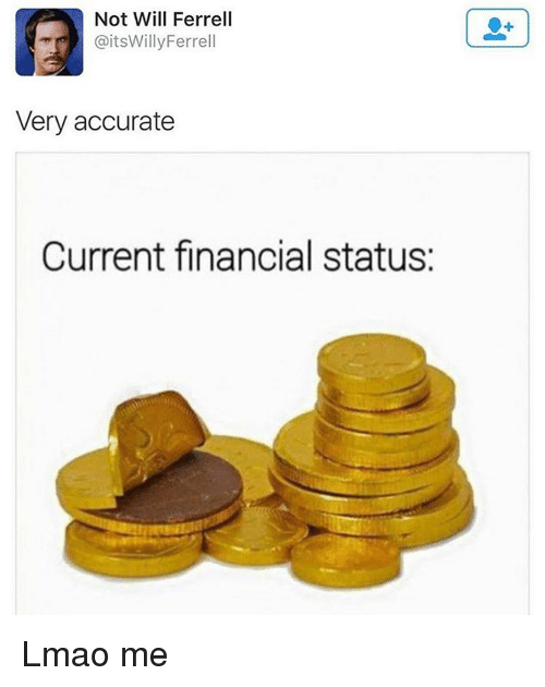 Memes, Will Ferrell, and 🤖: Not Will Ferrell  @itsWilly Ferrell  Very accurate  Current financial status Lmao me