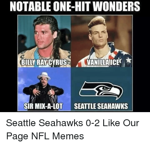 Meme, Memes, and Nfl: NOTABLE ONE-HIT WONDERS  VANILLAICE  BILLY  RAY CYRUS  SIR MIX-A-LOT  SEATTLE SEAHAWKS Seattle Seahawks 0-2  Like Our Page NFL Memes