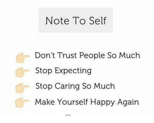 Note to self dont trust people so much stop expecting stop caring memes happy and note to self dont trust people so solutioingenieria Gallery