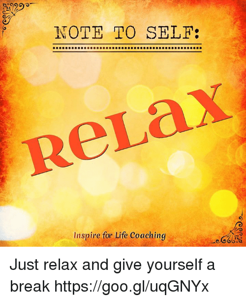 Note to self inspire for life coaching just relax and give yourself life memes and break note to self inspire for life coaching just solutioingenieria Image collections