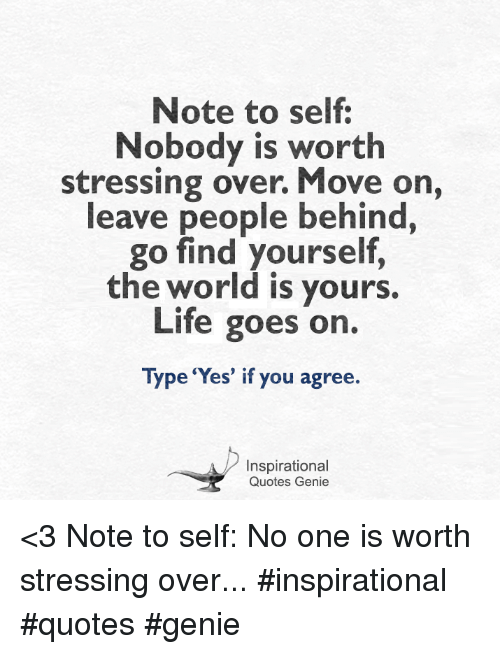 Note To Self Nobody Is Worth Stressing Over Move On Leave People