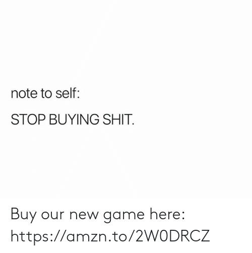 Shit, Game, and New: note to self:  STOP BUYING SHIT Buy our new game here: https://amzn.to/2W0DRCZ