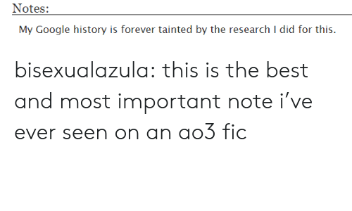 Google, Target, and Tumblr: Notes:  My Google history is forever tainted by the research I did for this. bisexualazula:  this is the best and most important note i've ever seen on an ao3 fic