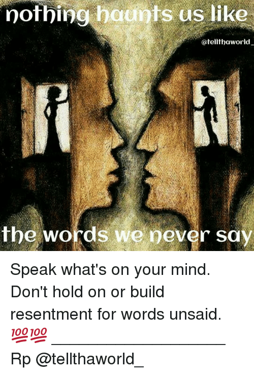 Memes, 🤖, and Resentment: nothing baantsus like  @felltha world,  the words we never sa Speak what's on your mind. Don't hold on or build resentment for words unsaid. 💯💯 ___________________ Rp @tellthaworld_