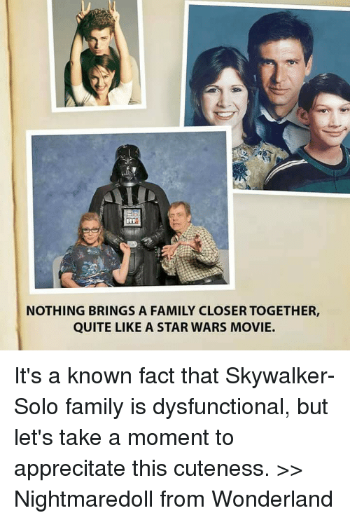 NOTHING BRINGS a FAMILY CLOSER TOGETHER QUITE LIKE a STAR WARS MOVIE