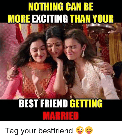 Dekh Bhai And International Nothing Can Be More Exciting Than Your Best Friend Getting Married